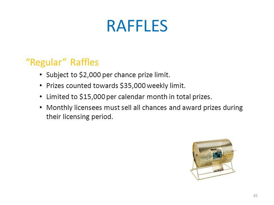 45 RAFFLES Regular Raffles Subject to $2,000 per chance prize limit.