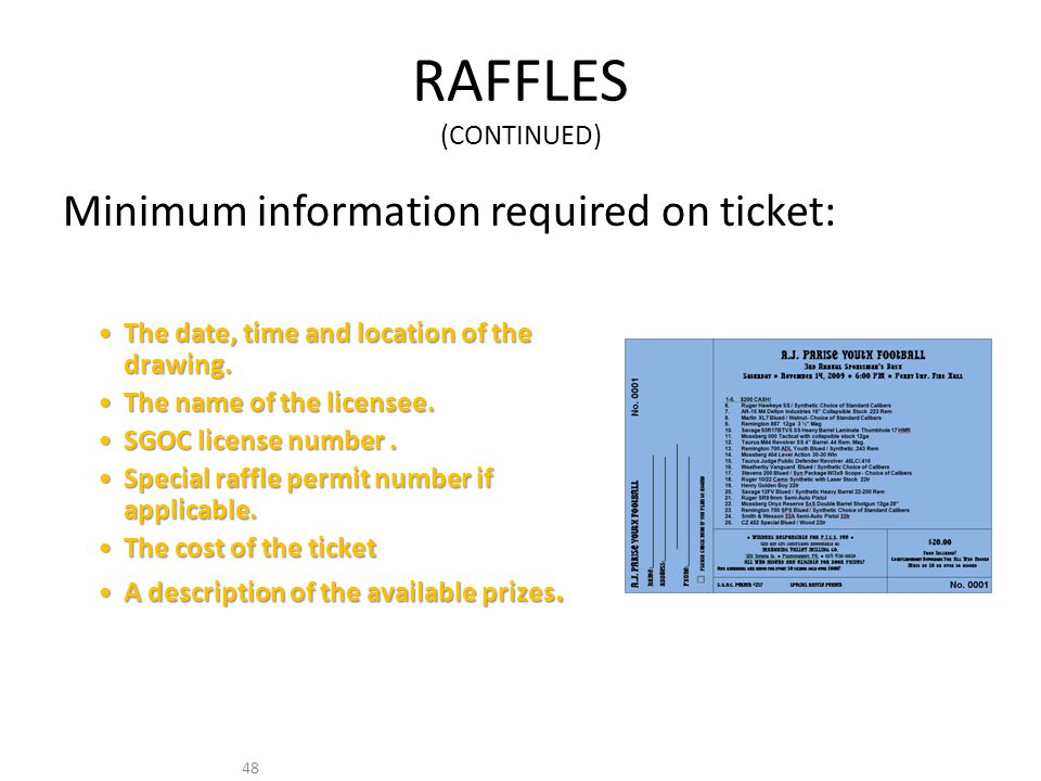48 RAFFLES (CONTINUED) Minimum information required on ticket: The date, time and location of the drawing.The date, time and location of the drawing.