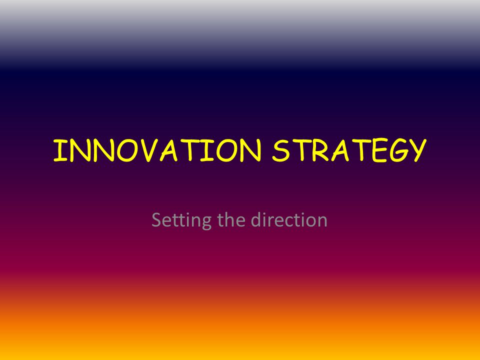 INNOVATION STRATEGY Setting the direction