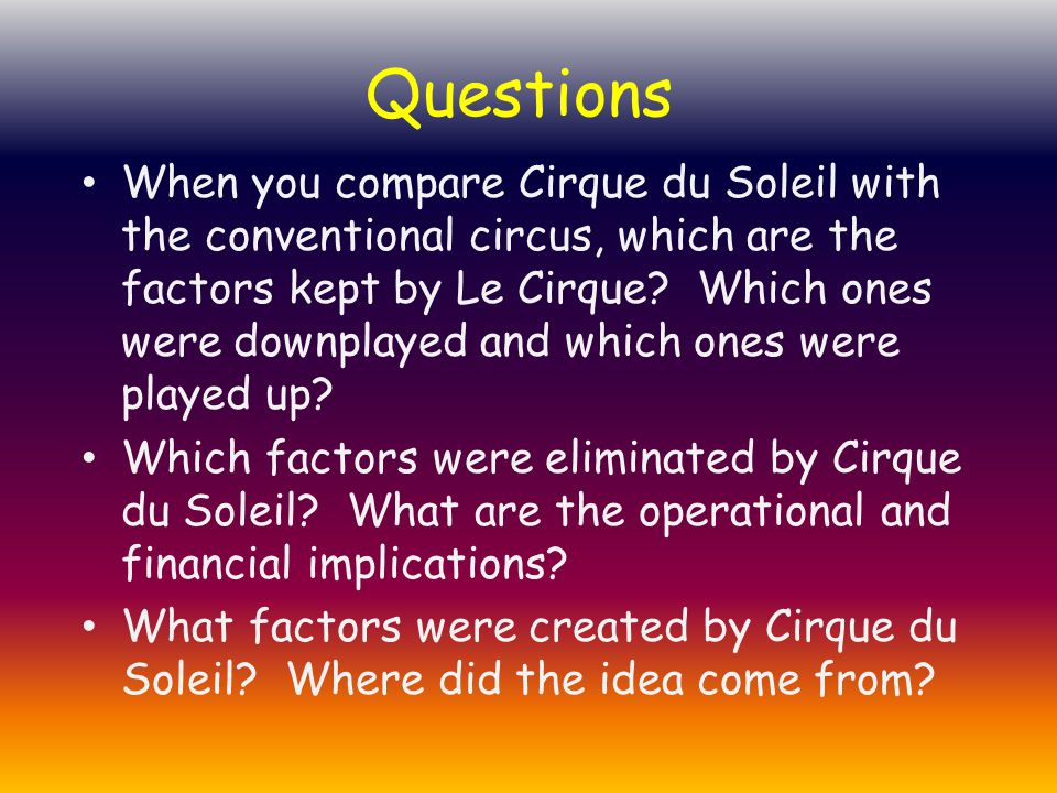 When you compare Cirque du Soleil with the conventional circus, which are the factors kept by Le Cirque.
