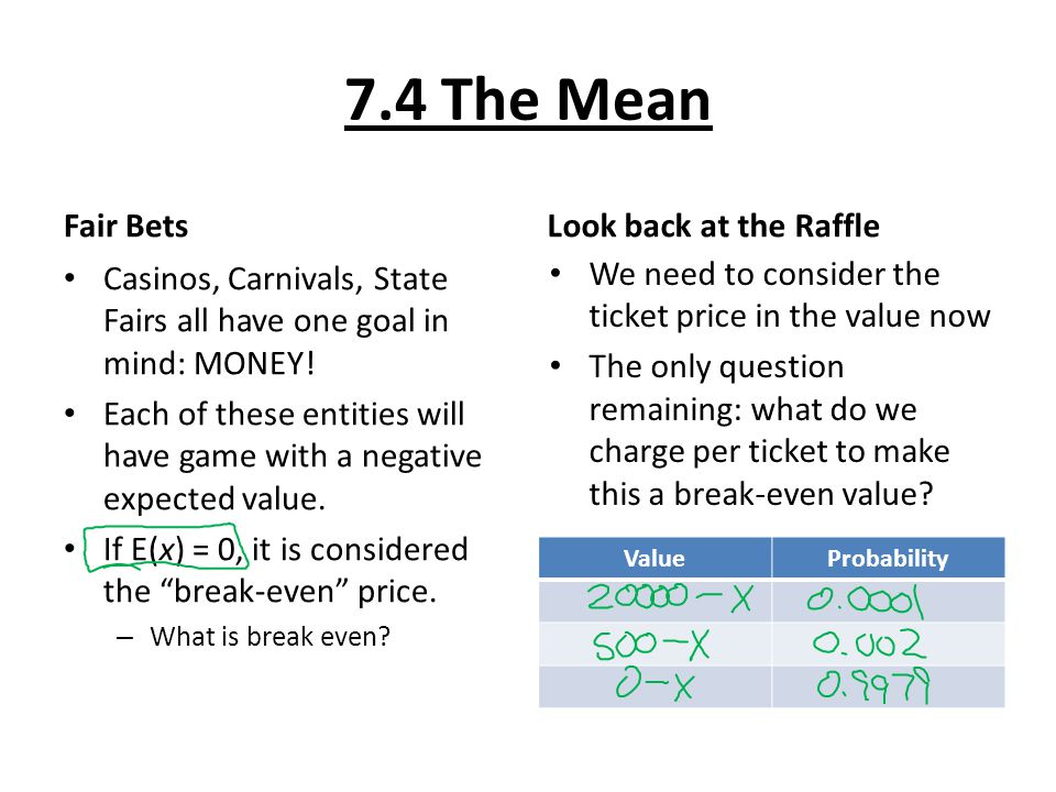 7.4 The Mean Fair Bets Casinos, Carnivals, State Fairs all have one goal in mind: MONEY.