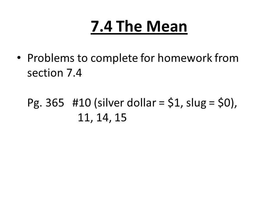 7.4 The Mean Problems to complete for homework from section 7.4 Pg.