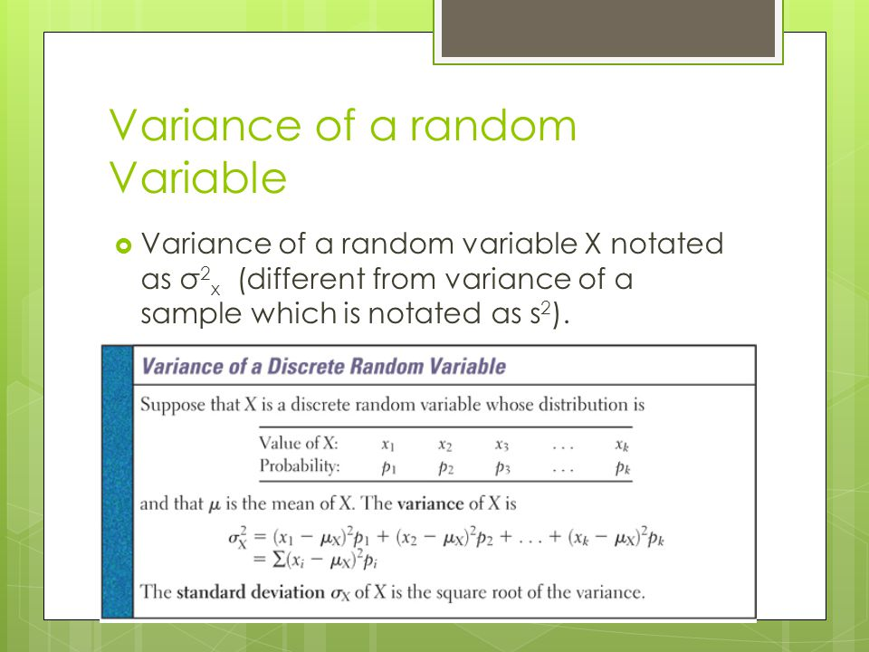 Variance of a random Variable Variance of a random variable X notated as σ 2 x (different from variance of a sample which is notated as s 2 ).