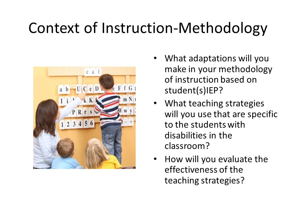 Context of Instruction-Delivery What adaptations will you make in the delivery of instruction based on student(s) IEP.