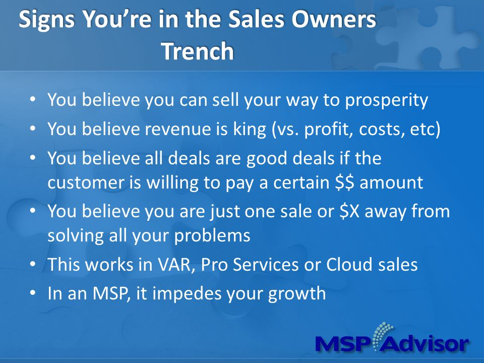 Signs Youre in the Sales Owners Trench You believe you can sell your way to prosperity You believe revenue is king (vs.