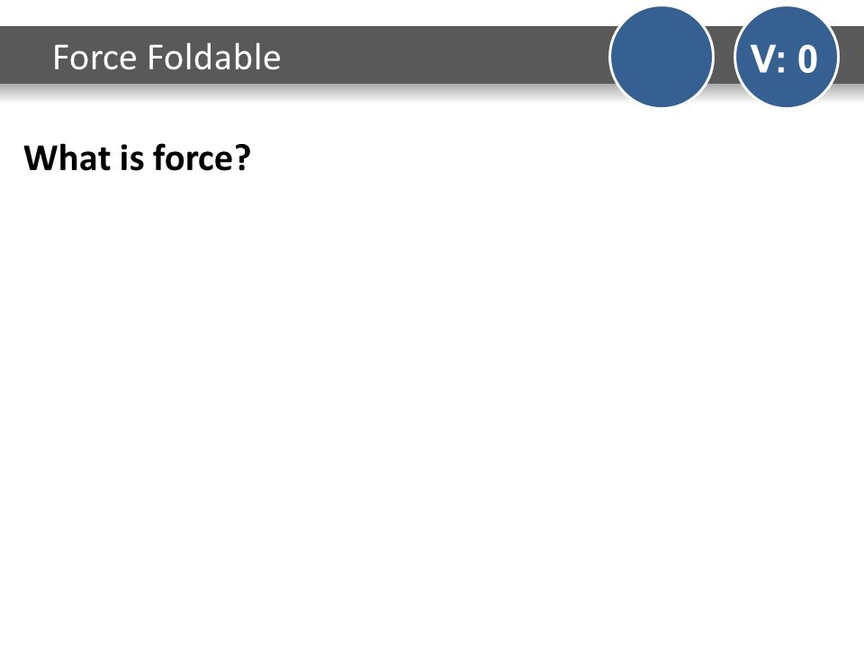 What is force? Force Foldable V: 0
