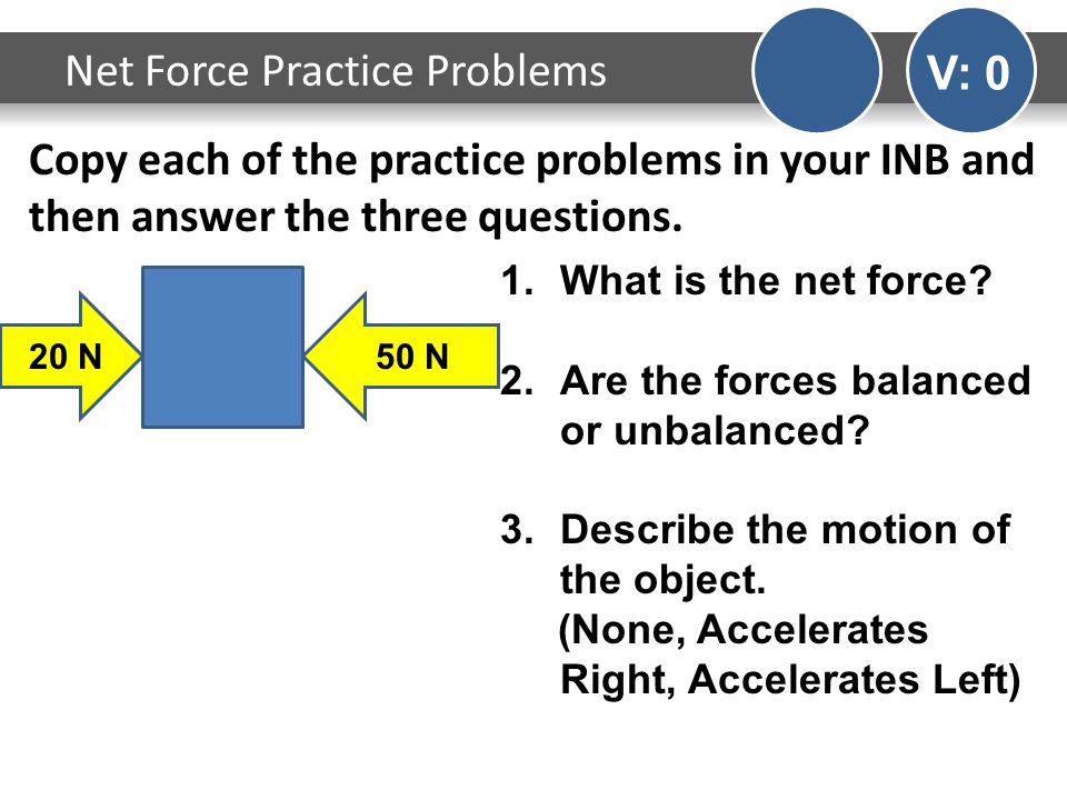 Copy each of the practice problems in your INB and then answer the three questions.