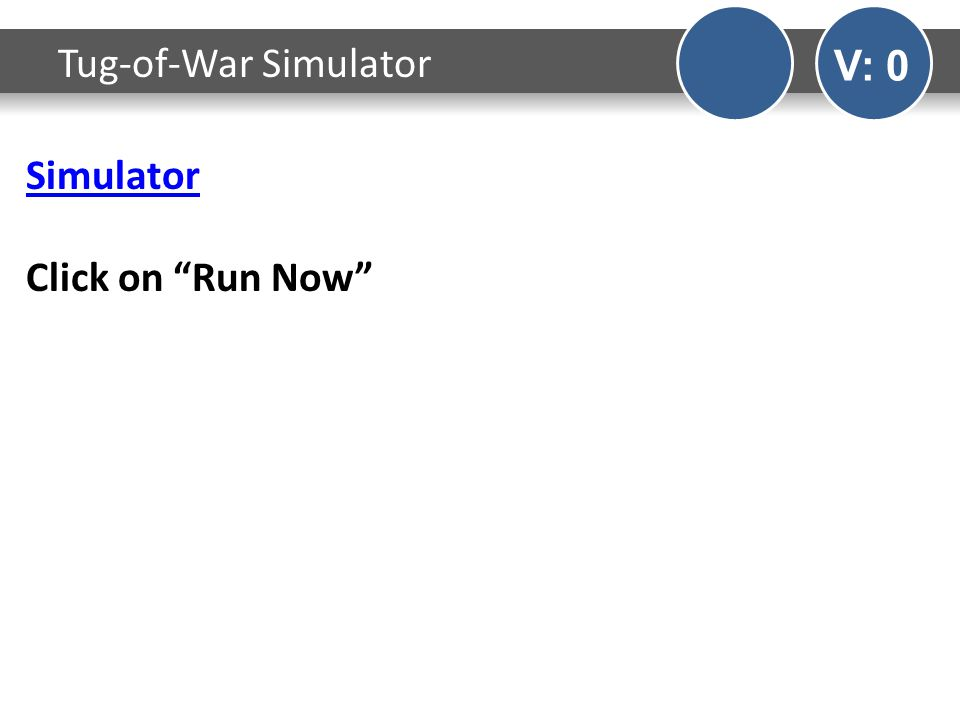 Simulator Click on Run Now Tug-of-War Simulator V: 0