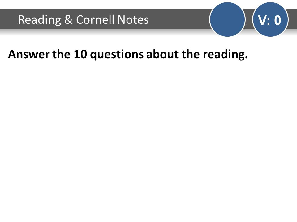 Answer the 10 questions about the reading. Reading & Cornell Notes V: 0