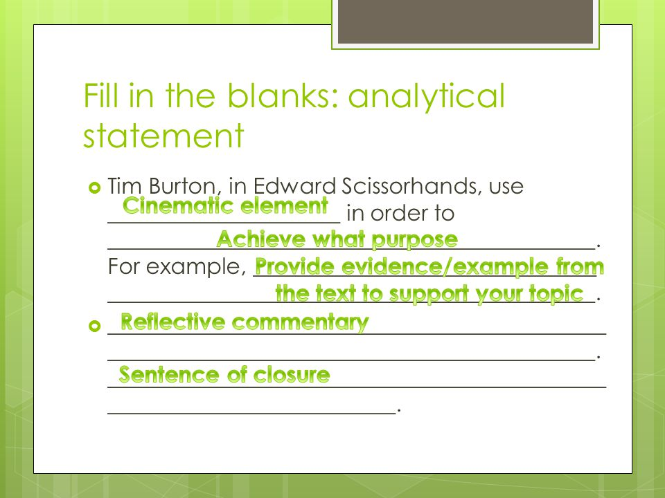Fill in the blanks: analytical statement Tim Burton, in Edward Scissorhands, uses In order to For example,