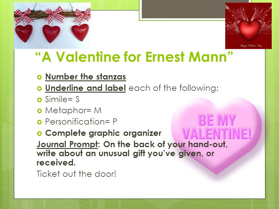 A Valentine for Ernest Mann Number the stanzas Underline and label each of the following: Simile= S Metaphor= M Personification= P Complete graphic or