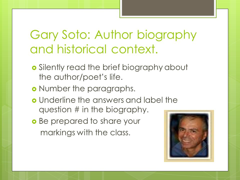 Gary Soto: Author biography and historical context. Silently read the brief biography about the author/poets life. Number the paragraphs. Underline th