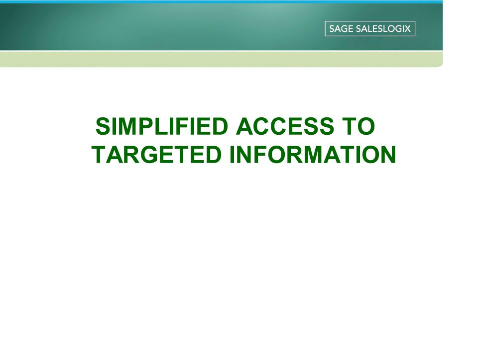 SIMPLIFIED ACCESS TO TARGETED INFORMATION