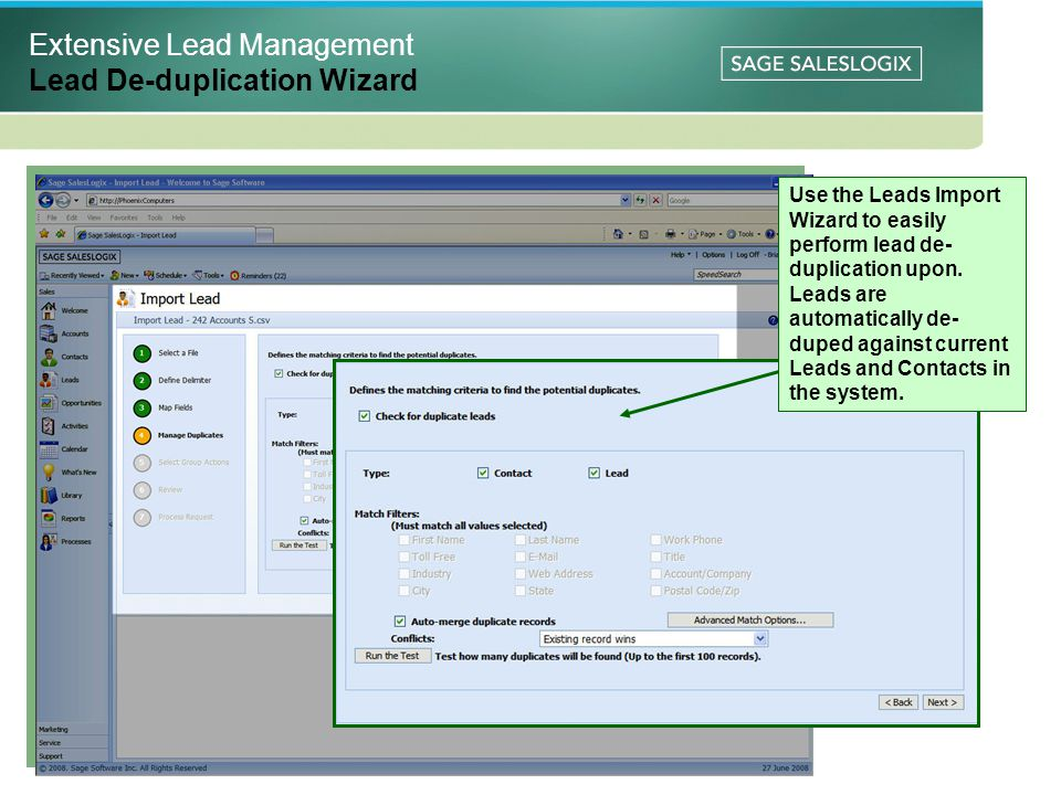 Extensive Lead Management Lead De-duplication Wizard Use the Leads Import Wizard to easily perform lead de- duplication upon.