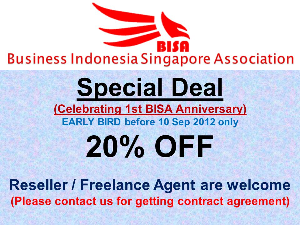 Special Deal (Celebrating 1st BISA Anniversary) EARLY BIRD before 10 Sep 2012 only 20% OFF Reseller / Freelance Agent are welcome (Please contact us for getting contract agreement)