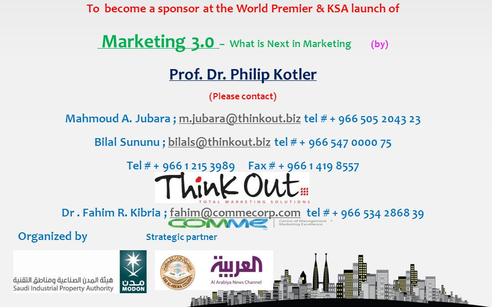 To become a sponsor at the World Premier & KSA launch of Marketing 3.0 – What is Next in Marketing (by) Prof.