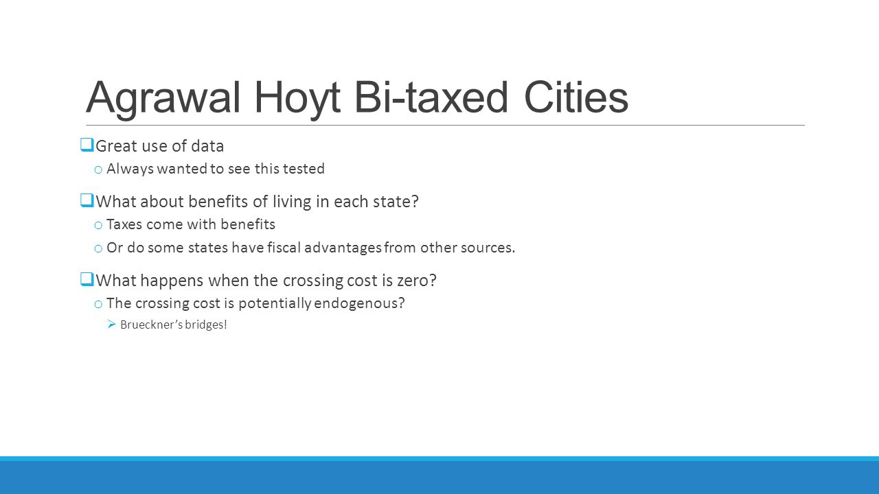 Agrawal Hoyt Bi-taxed Cities Great use of data o Always wanted to see this tested What about benefits of living in each state? o Taxes come with benef