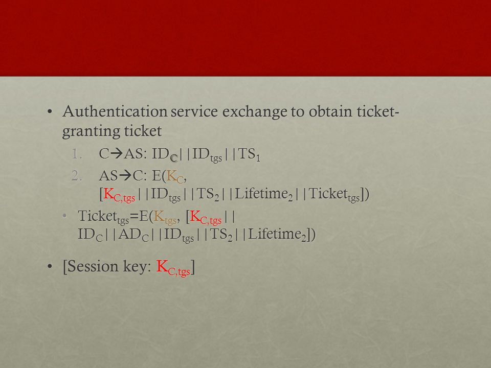 Authentication service exchange to obtain ticket- granting ticketAuthentication service exchange to obtain ticket- granting ticket 1.C AS: ID C ||ID t