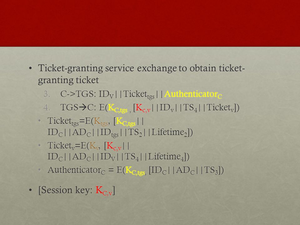 Ticket-granting service exchange to obtain ticket- granting ticketTicket-granting service exchange to obtain ticket- granting ticket 3.C->TGS: ID V ||