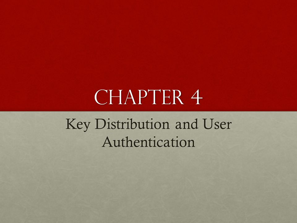 Chapter 4 Key Distribution and User Authentication
