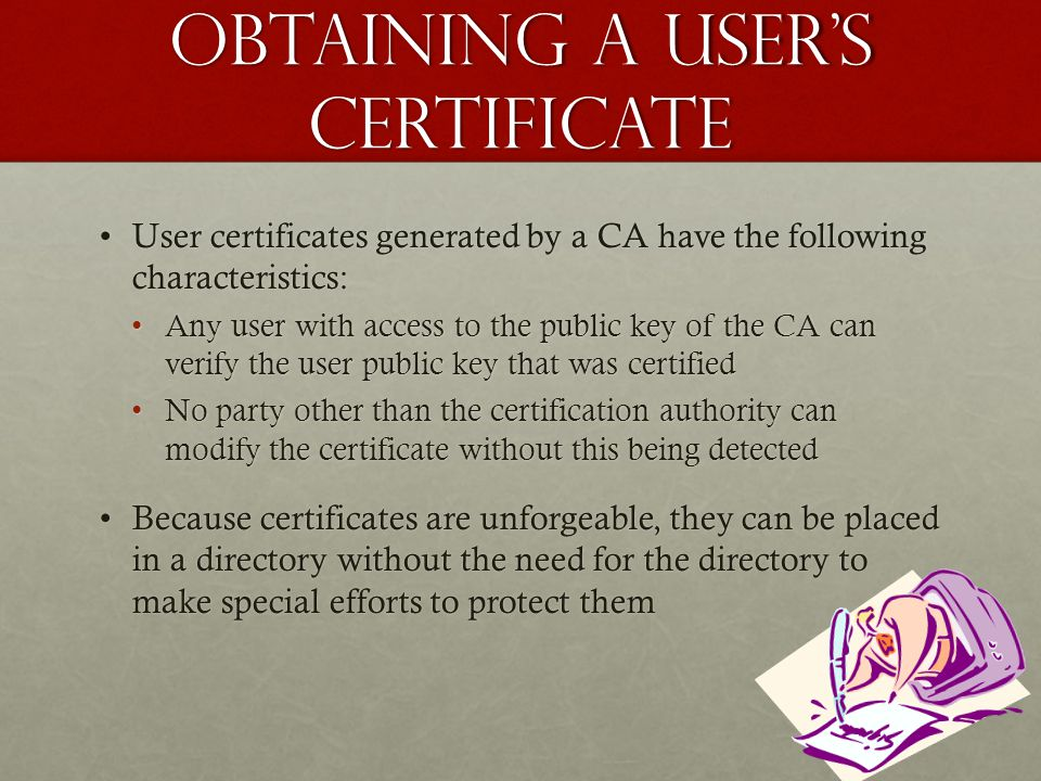Obtaining a users certificate User certificates generated by a CA have the following characteristics:User certificates generated by a CA have the foll