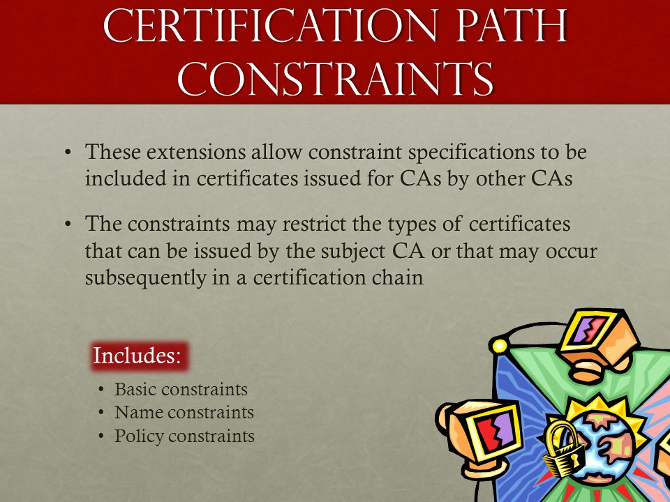 Certification path constraints These extensions allow constraint specifications to be included in certificates issued for CAs by other CAsThese extens