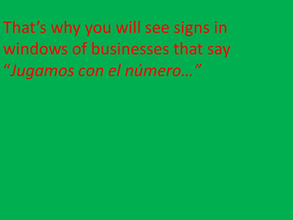 Thats why you will see signs in windows of businesses that sayJugamos con el número…