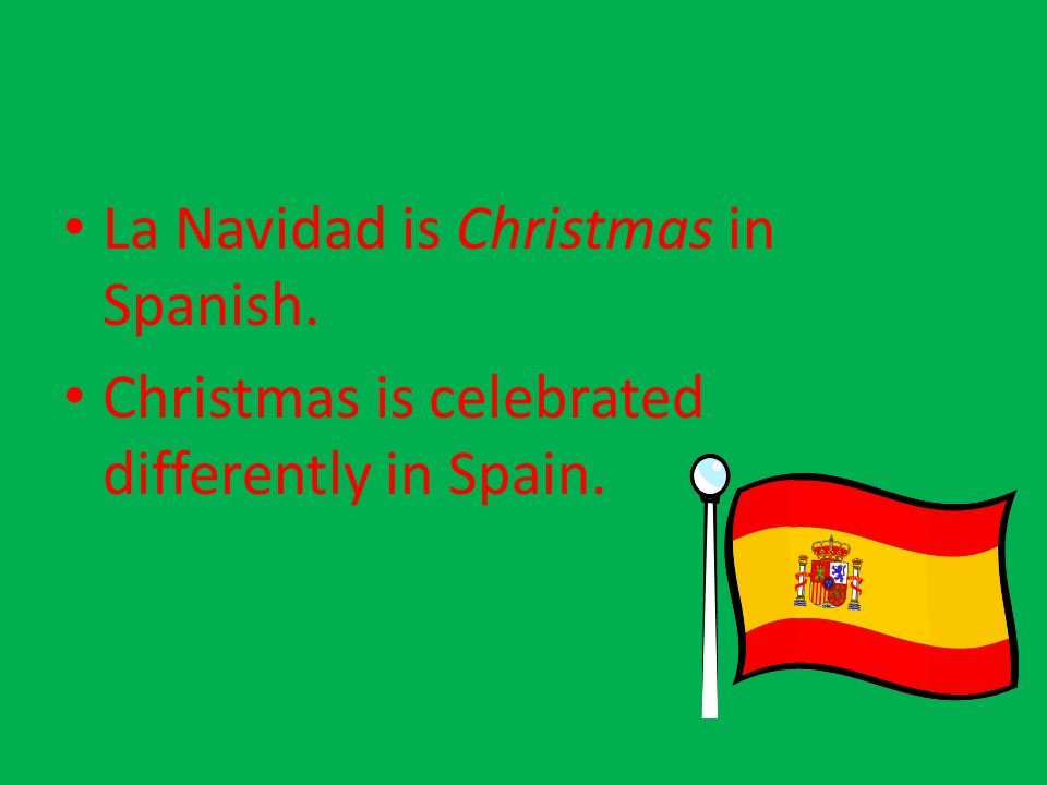La Navidad is Christmas in Spanish. Christmas is celebrated differently in Spain.