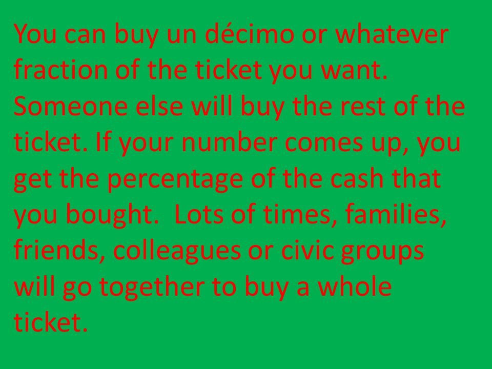 You can buy un décimo or whatever fraction of the ticket you want.