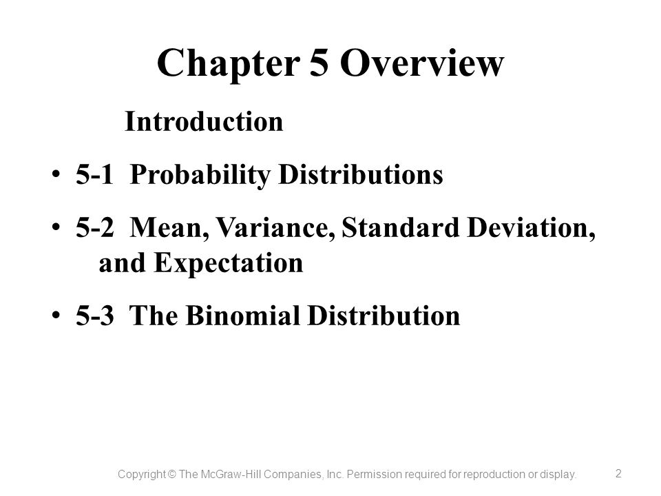 Chapter 5 Overview Introduction 5-1 Probability Distributions 5-2 Mean, Variance, Standard Deviation, and Expectation 5-3 The Binomial Distribution Co