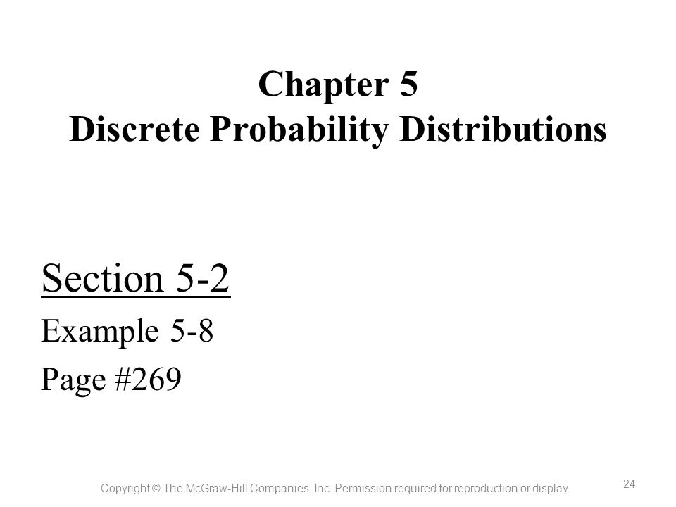 Chapter 5 Discrete Probability Distributions Section 5-2 Example 5-8 Page #269 Copyright © The McGraw-Hill Companies, Inc. Permission required for rep
