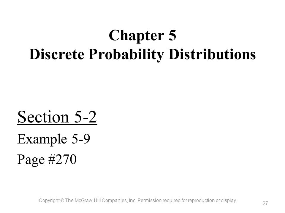 Chapter 5 Discrete Probability Distributions Section 5-2 Example 5-9 Page #270 Copyright © The McGraw-Hill Companies, Inc. Permission required for rep
