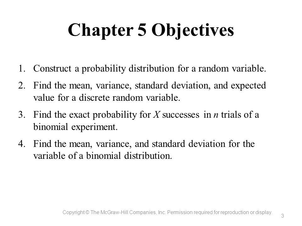 Chapter 5 Objectives Copyright © The McGraw-Hill Companies, Inc. Permission required for reproduction or display. 3 1.Construct a probability distribu