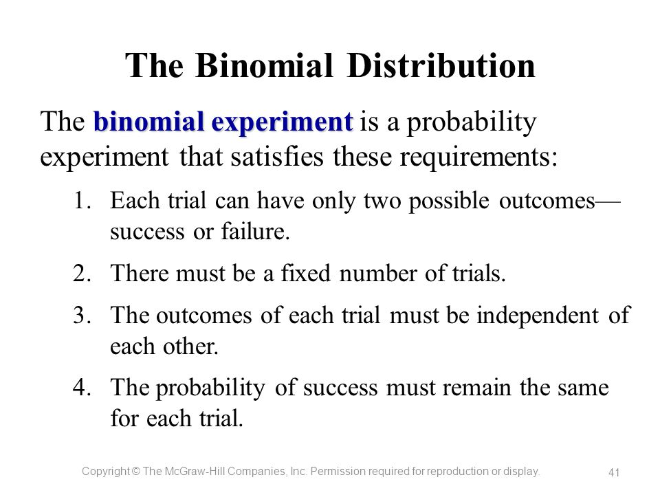 The Binomial Distribution Copyright © The McGraw-Hill Companies, Inc. Permission required for reproduction or display. 41 binomial experiment The bino