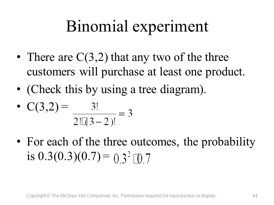Binomial experiment There are C(3,2) that any two of the three customers will purchase at least one product. (Check this by using a tree diagram). C(3