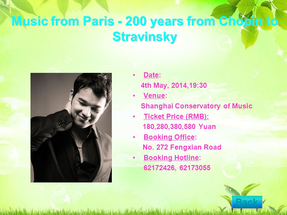 Music from Paris - 200 years from Chopin to Stravinsky Date: 4th May, 2014,19:30 Venue: Shanghai Conservatory of Music Ticket Price (RMB): 180,280,380,580 Yuan Booking Office: No.