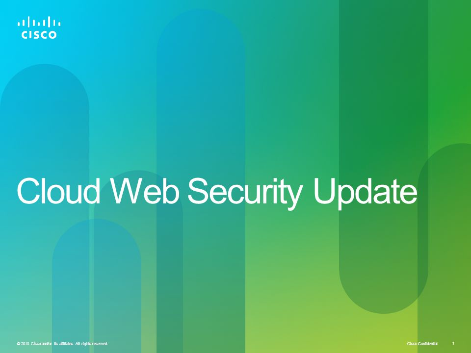 Cisco Confidential © 2010 Cisco and/or its affiliates. All rights reserved. 1 Cloud Web Security Update