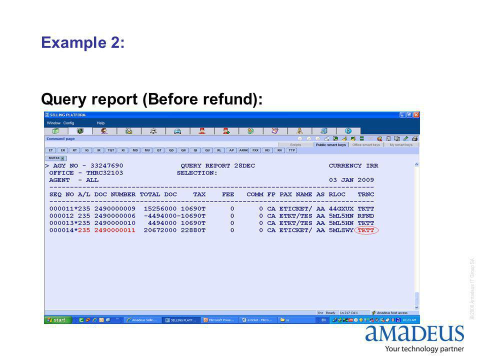 © 2006 Amadeus IT Group SA Example 2: Query report (Before refund):