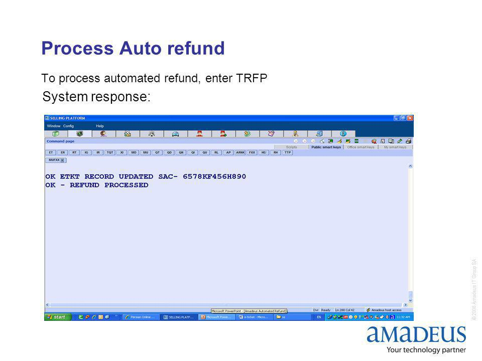 © 2006 Amadeus IT Group SA Process Auto refund To process automated refund, enter TRFP System response: