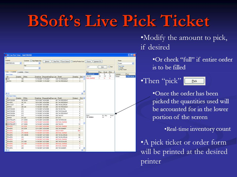 BSofts Live Pick Ticket Modify the amount to pick, if desired Or check full if entire order is to be filled Then pick Once the order has been picked t
