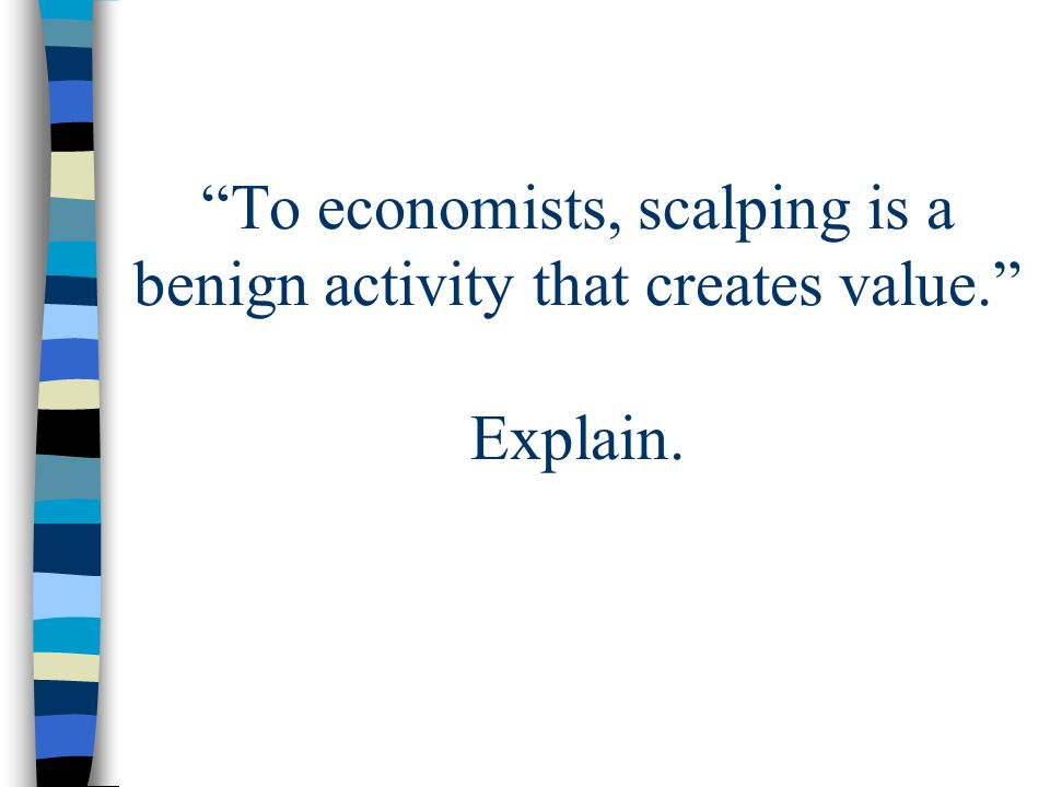 To economists, scalping is a benign activity that creates value. Explain.