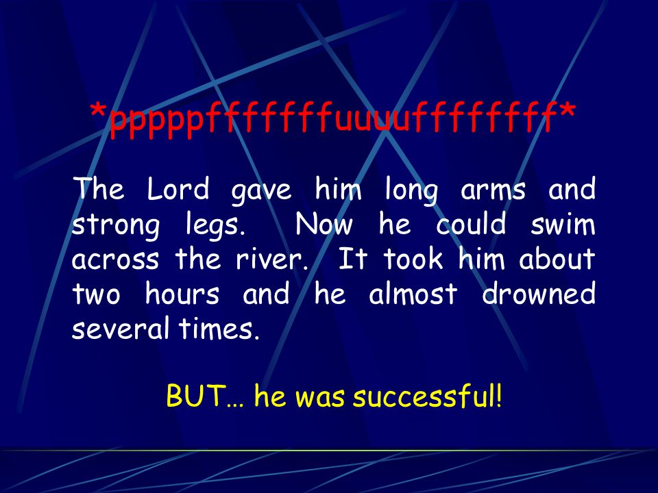*pppppfffffffuuuuffffffff* The Lord gave him long arms and strong legs.
