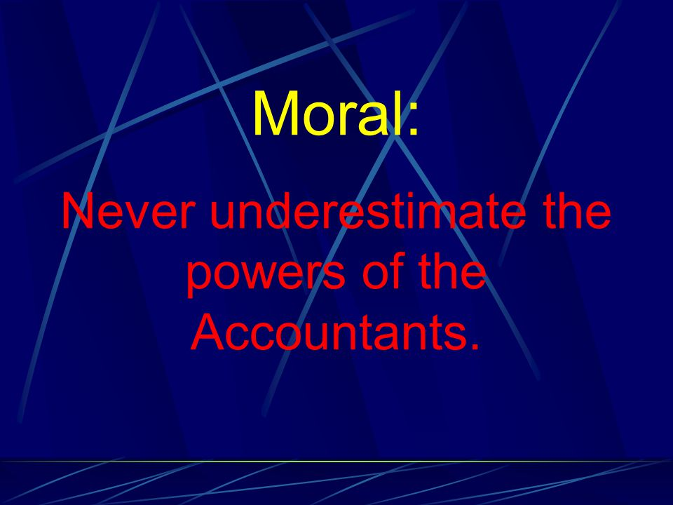 Moral: Never underestimate the powers of the Accountants.