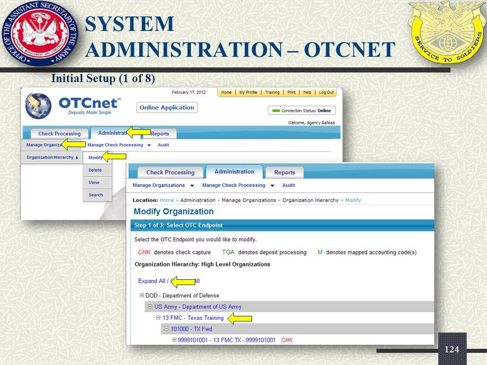 SYSTEM ADMINISTRATION – OTCNET 125 Initial Setup (2 of 8) 125