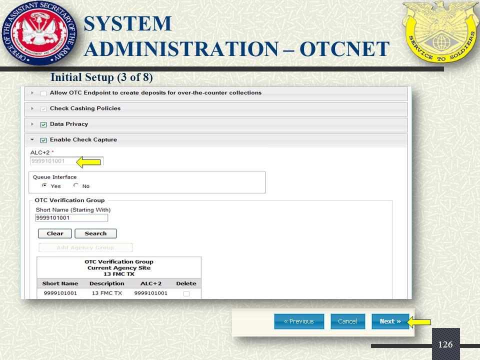 127 SYSTEM ADMINISTRATION – OTCNET Initial Setup (4 of 8)