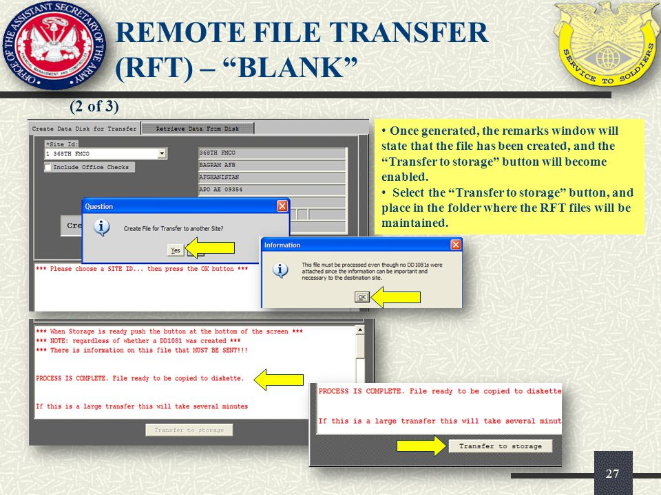 27 (2 of 3) REMOTE FILE TRANSFER (RFT) – BLANK Once generated, the remarks window will state that the file has been created, and the Transfer to stora