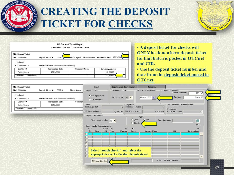 A deposit ticket for checks will ONLY be done after a deposit ticket for that batch is posted in OTCnet and CIR. Use the deposit ticket number and dat