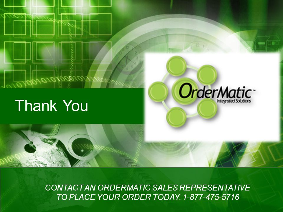 Thank You CONTACT AN ORDERMATIC SALES REPRESENTATIVE TO PLACE YOUR ORDER TODAY. 1-877-475-5716