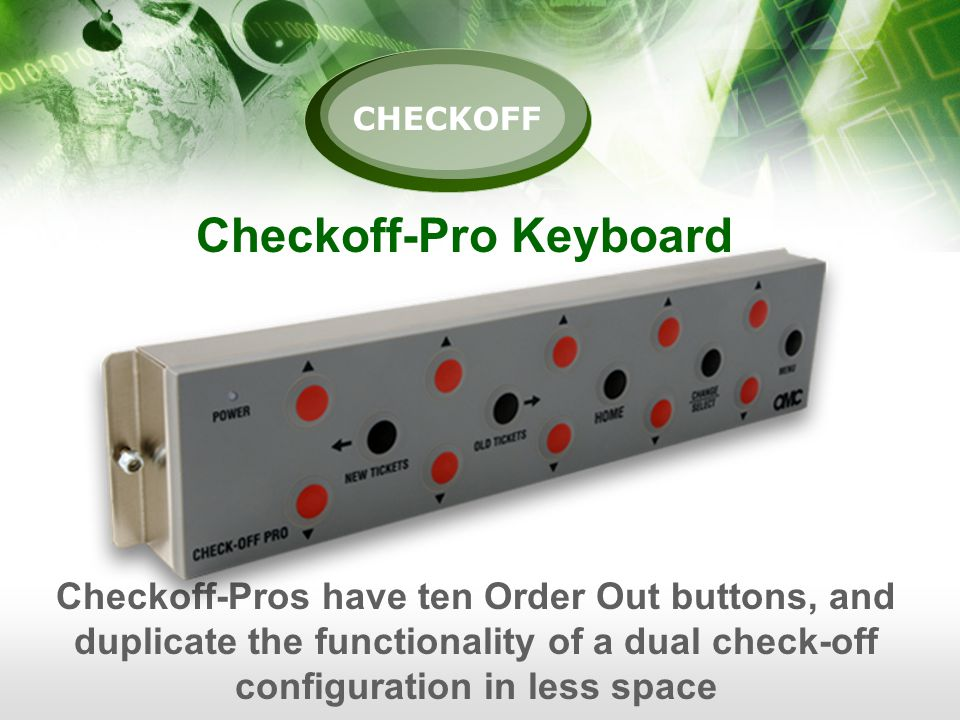 Checkoff-Pro Keyboard Checkoff-Pros have ten Order Out buttons, and duplicate the functionality of a dual check-off configuration in less space CHECKOFF