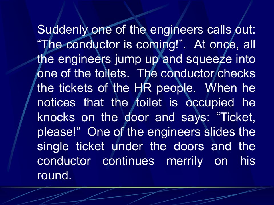 Suddenly one of the engineers calls out: The conductor is coming!.